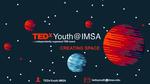 2019 TEDxYouth@IMSA Poster by Grace Okorie '21